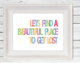 Lets Find A Beautiful Place To Get Lost Poster