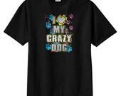 I Love My Crazy Dog New T Shirt S M L XL 2X 3X 4X 5X Neon Coolness