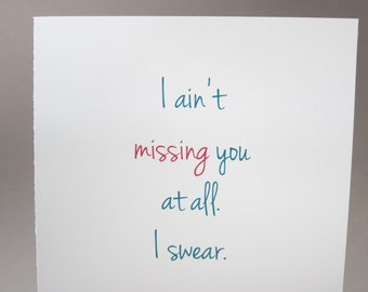 "Missing You Card, Funny Card - ""I swear"""