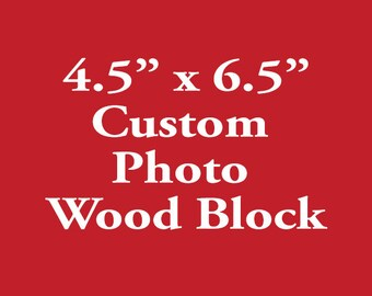 Custom Photo Block From Your Photo, Wood Photo Transfer, Photos On Wood, Personalized Photo Block 4.5in x 6.5in