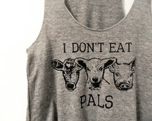 I Don't eat Pals Vegan tank /  Women's cut raw edge