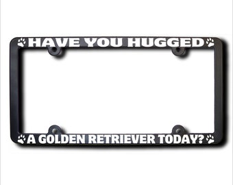 GOLDEN RETRIEVER Have You Hugged A License Plate Frame (T) USA