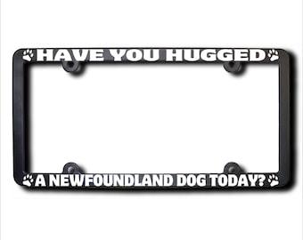 NEWFOUNDLAND Dog Have You Hugged A License Plate Frame (T) USA