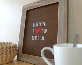 Coffee Sign - Kitchen Wall Art - Coffee Prints - Coffee Love - Typography Poster - Dear Coffee I Love You That is All - Kitchen Decor Signs