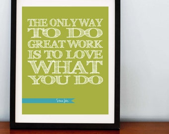 Love What You Do, Steve Jobs Quote - 8x10 - Other colors available.