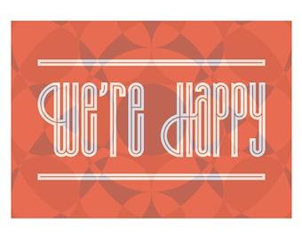 We're Happy Screenprint