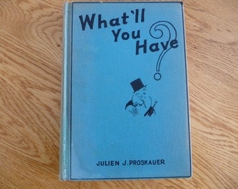 What'll You Have by Julien J. Proskauer - First Printing November 1933