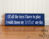 Of All The Toys I Have To Play I Would Choose My Brother Any Day - Typography Sign -