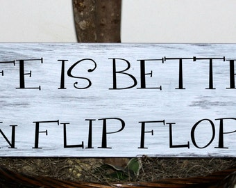 Primitive - Life is better in flip flops wood sign