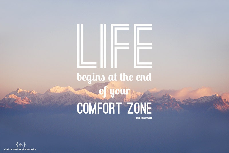 Life Begins At The End Of Your Comfort Zone Quote On
