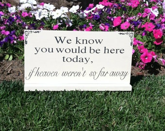 Wedding Signs -- We Know You Would be Here Today if Heaven Weren't So Far Away - In loving memory - Custom Wood Signs -- Photo Prop