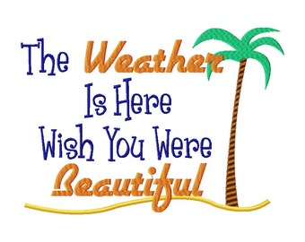 INSTANT DOWNLOAD The Weather is Here Wish You Were Beautiful Machine Embroidery Design