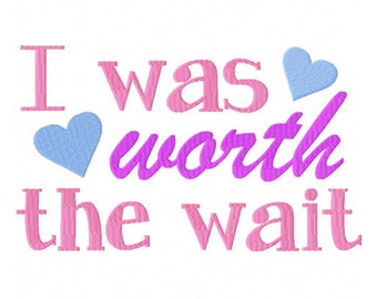 INSTANT DOWNLOAD I Was Worth the Wait Machine Embroidery Design