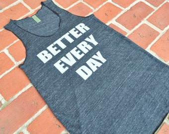 SALE Better Every Day. Motivational Workout Tank. Alternative Apparel Eco-Heather Racerback.  Small Medium Large Extra Large