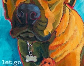 Let Go  Inspirational - magnets, coasters and art prints rescue dog, adopt, boxer pit