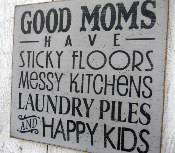 Good Moms Have Sticky Floors Quote: Good Moms Have Sticky Floors... Hand Painted 11 X