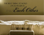 The Best Thing To Hold On to In Life Is Each Other vinyl lettering Wall Decal sticker