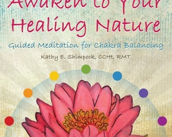 Awaken to Your Healing Nature - Guided Meditation for Chakra Balancing (CD-ROM) by Kathy Shimpock, CCHt