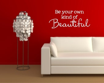 Be your own kind of Beautiful Vinyl Wall Decal - Beautiful Vinyl Wall Decal - Inspirational Vinyl Decal - Be Your Own Kind Of Beautiful