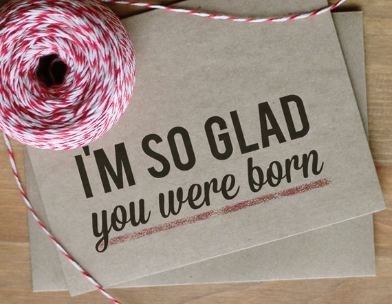I'm So Glad You Were Born Greeting Card - Typographic Eco-Friendly Happy Birthday Card