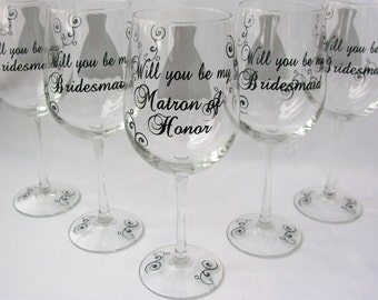 6 Will you be my Bridesmaid? Wine glasses, date on the base.For Bridesmaids, Matron of honor or Maid of honor.  Asking Bridesmaid Maids