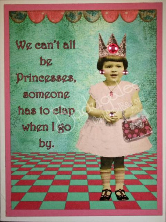 We Can't All Be Princesses - Funny Blank Card