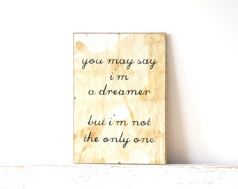 Wall Decor, Poster, Sign - You may say I'm a dreamer, but I'm not the only one