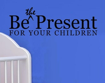 vinyl wall decal quote - Be the present for your children