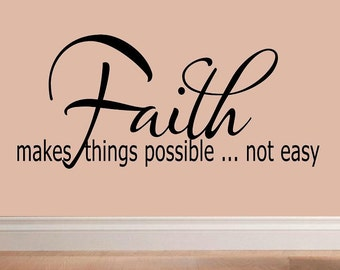 vinyl wall decal quote - Faith makes things possible.. not easy - C034
