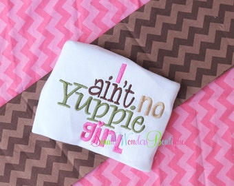 I Ain't No Yuppie Girl Shirt  - Duck Dynasty Inspired Embroidered Shirt  - Yuppie Girl