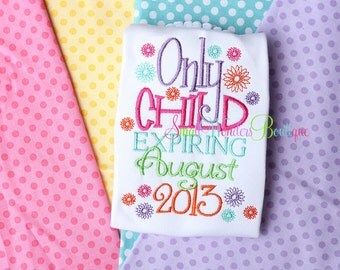 Only Child Expiring August 2013 Embroidered Shirt  - Sibling Shirt - Big Sister Shirt - Birth Announcement