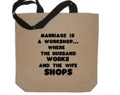 Marriage Is a Workshop Where Husband Works and Wife Shops Funny Cotton Canvas Tote - Eco Friendly in Natural / Black