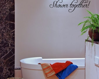 Save water Shower together Vinyl Wall Decal Quotes (v367)