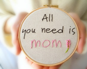 "Mom embroidery hoop wall art, For mom, All you need is mom,5"" embroidery hoop home decor,kids room decor,mother's day gift"