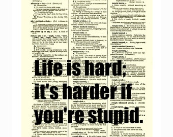 Life Is Hard, It's Harder When You're Stupid John Wayne Quote On 115 Year Old Dictionary Page, Art Print Wall Decor, Illustration Print