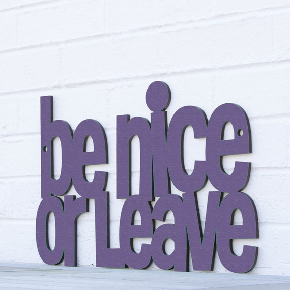 Be Nice or Leave sign quote (golden rule)