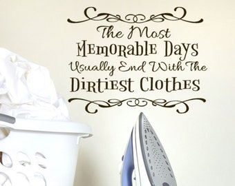 Laundry Vinyl Decal, The most memorable Days usually end with the Dirtiest Clothes, Laundry quotes for wall decor, Laundry Room Decor Decals