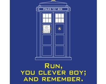 Run, You Clever Boy and Remember  - Doctor Who Quote Print