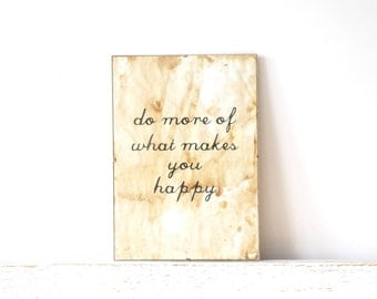 Wall Decor, Poster, Sign - Do More of what Makes you Happy