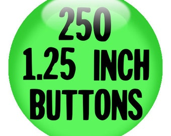 "250 CUSTOM 1.25"" BUTTONS - Create with our Design-O-Matic"