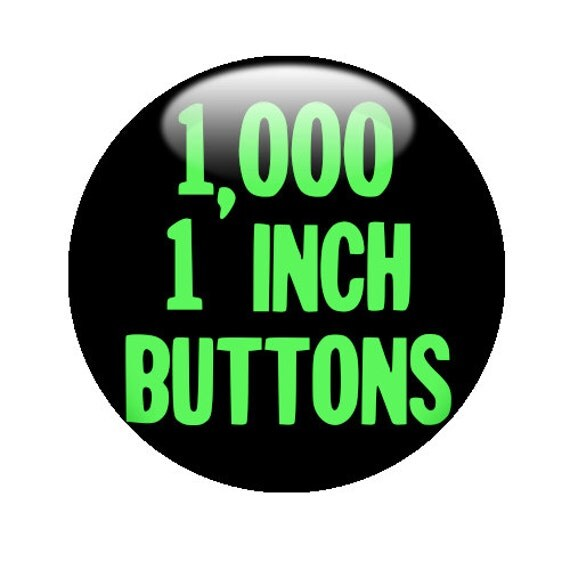 """1,000 CUSTOM 1""""  BUTTONS - Create with our Design-O-matic"""