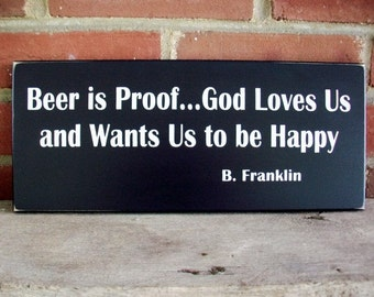 Beer is Proof God Loves Us Wood Sign Ben Franklin Quote Beer Lover Reminder