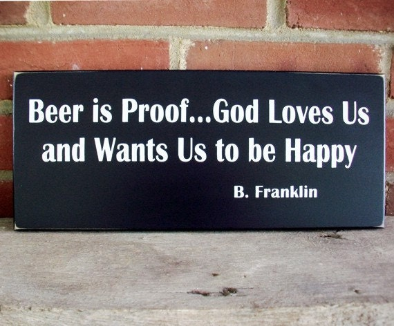 Beer is Proof God Loves Us Wood Sign Primitive Wall Decor Ben Franklin Quote