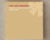 """Sticky Notes. Funny. Snarky. Sarcastic. For Friend, Him, Her, Man, Woman. Under 10. Gag Gift. Yellow. Gold. """"I Am Very Important"""" (NSN-X207)"""