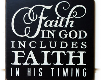 Faith in God includes faith in his timing wood typography sign