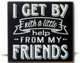 I get by with a little help from my friends typography wood sign