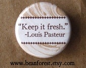 louis pasteur wants you to keep it fresh - pinback button badge