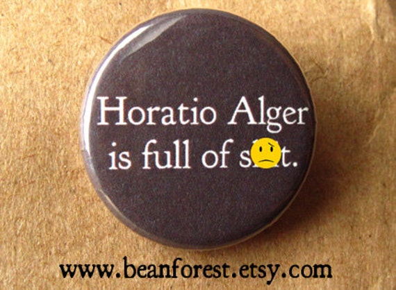 horatio alger is full of poop  -mature- - pinback button badge
