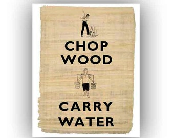 Chop wood Carry water Print on reproduction of old papyrus Wall art poster