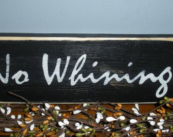 No Whinning (Choose Color) Rustic Shabby Chic Sign